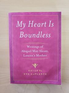 My Heart Is Boundless: Writings of Abigail May Alcott
