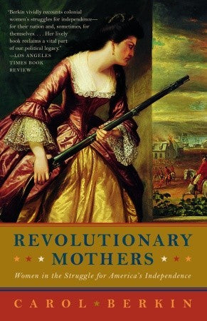 Revolutionary Mothers: Women In The Struggle For America's Independence