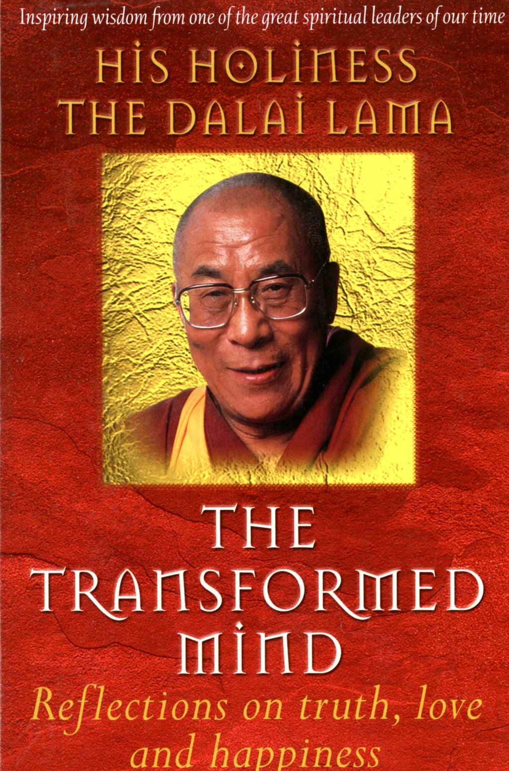 The Transformed Mind: Reflections on Truth, Love and Happiness