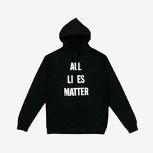 Load image into Gallery viewer, ALL LI ES MATTER Hoodie