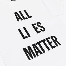 Load image into Gallery viewer, ALL LI ES MATTER Tee - White