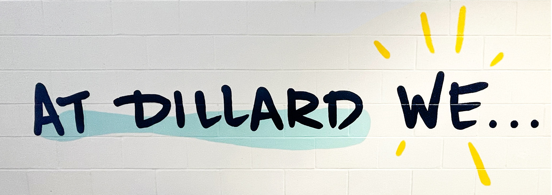 hand lettering At Dillard We... with yellow swashes radiating from the word we.