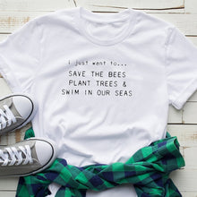 Load image into Gallery viewer, Save the Bees T-shirt Plant Trees Swim In Our Seas Cotton 7 COLORS-seaxox.com