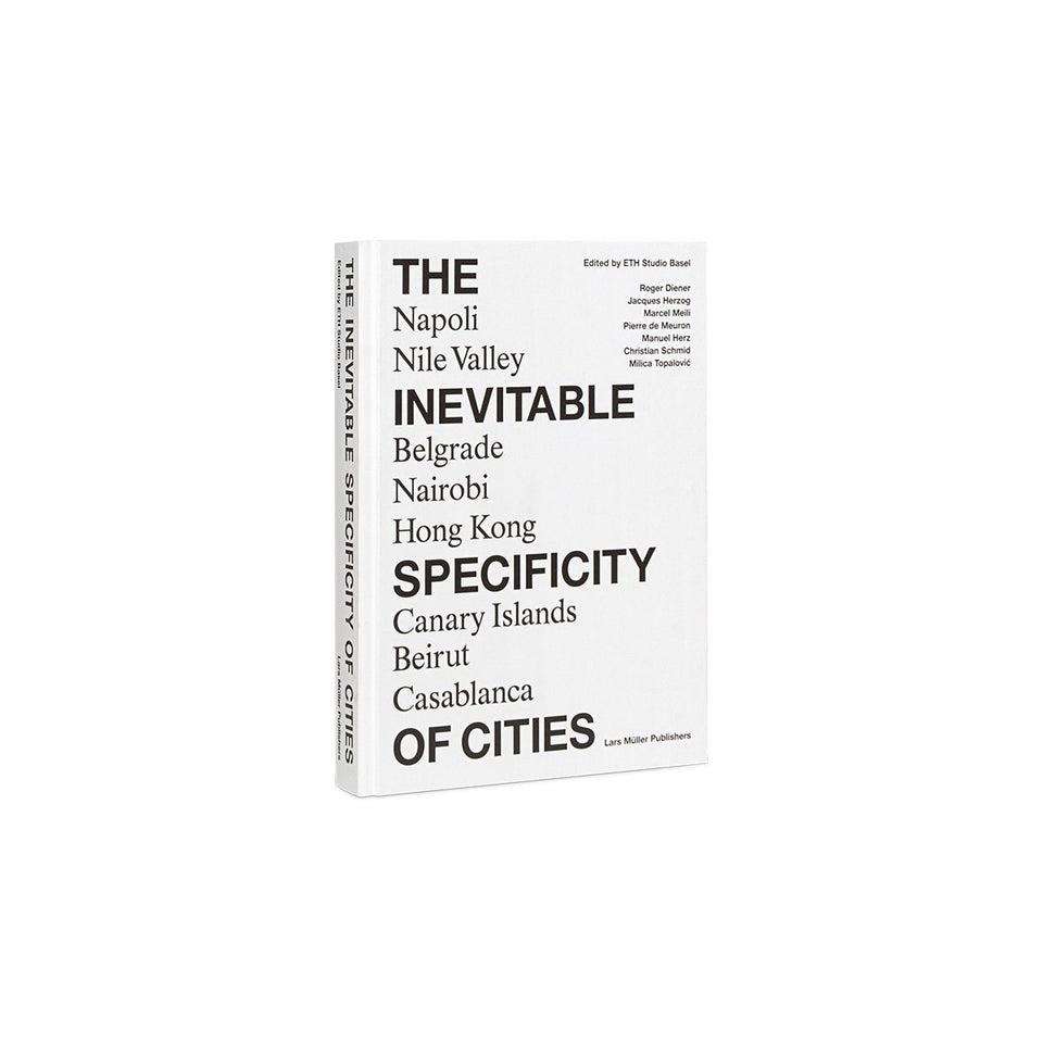 The Inevitable Specificity of Cities by ETH Studio Basel