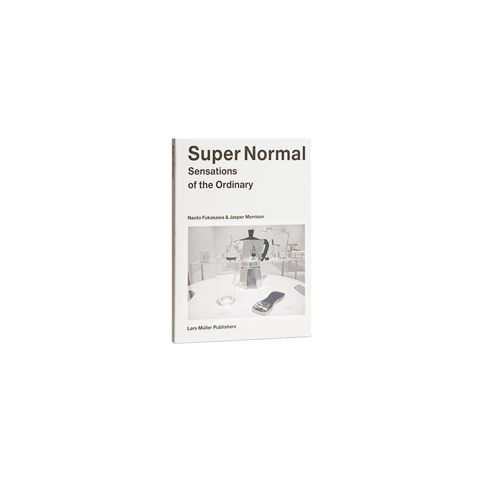 Super Normal by Naoto Fukasawa and Jasper Morrison