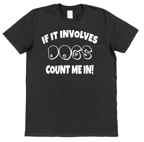 If It Involves Dogs Count Me In! T-Shirt