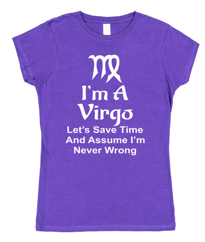 I'm A Virgo, Let's Save Time & Assume I'm Never Wrong Womens T-Shirt