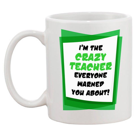 I'm The Crazy Teacher They Warned You About Mug - Click My Clobber