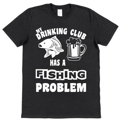 My Drinking Club Has A Fishing Problem T-Shirt - Click My Clobber