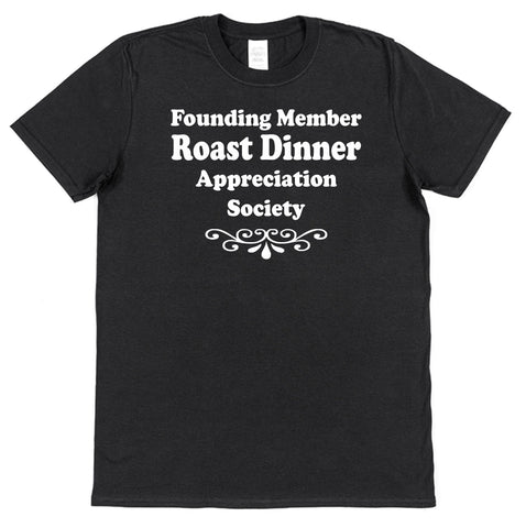 Founding Member Roast Dinner Appreciation Society T-Shirt - Click My Clobber