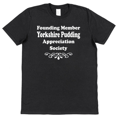 Founding Member Yorkshire Pudding Appreciation Society T-Shirt - Click My Clobber