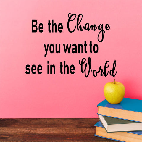 Be The Change You Want To See In The World Wall Decal - Click My Clobber