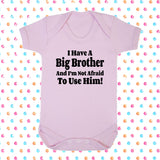 I Have A Big Brother And I'm Not Afraid To Use Him! Bodysuit - Click My Clobber