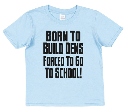 Born To Build Dens Forced To Go To School Kids Cotton T-Shirt - Click My Clobber