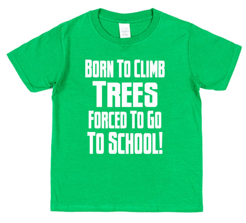 Born To Climb Trees Forced To Go To School Kids Cotton T-Shirt - Click My Clobber