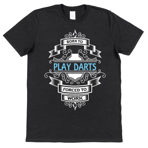 Born To Play Darts Forced To Work T-Shirt - Click My Clobber