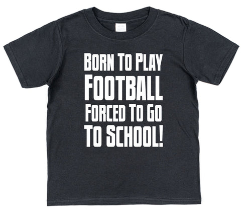 Born To Play Football Forced To Go To School Kids Cotton T-Shirt - Click My Clobber