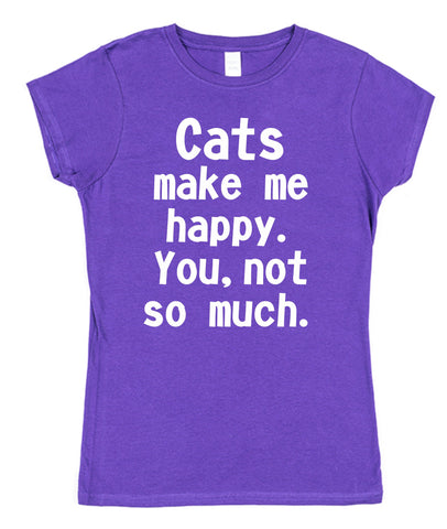 Cats Make Me Happy. You, Not So Much Womens T-Shirt - Click My Clobber