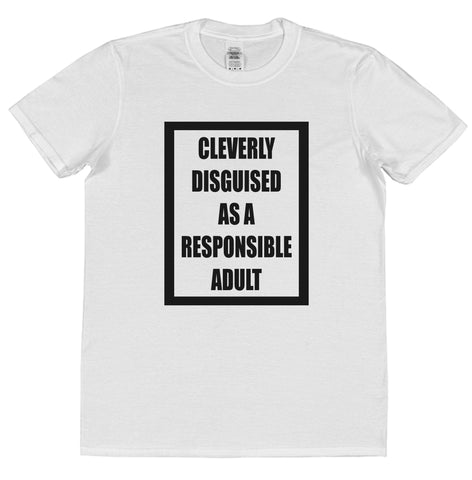 Cleverly Disguised As A Responsible Adult T-Shirt - Click My Clobber