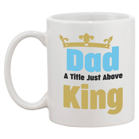 Dad A Title Just Above King Mug