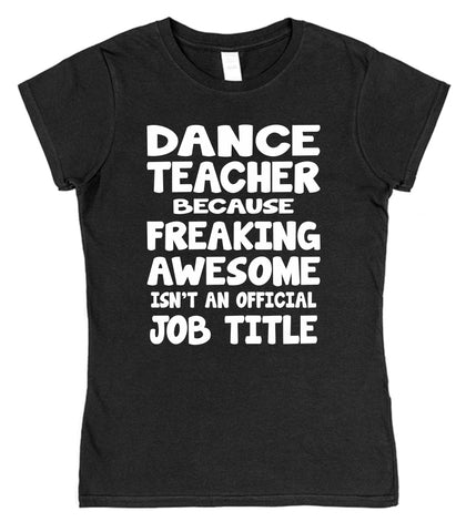 Dance Teacher Because Freaking Awesome Isn't An Official Job Title Womens T-Shirt - Click My Clobber