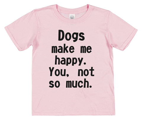 Dogs Make Me Happy. You, Not So Much Kids Cotton T-Shirt - Click My Clobber