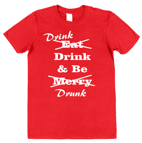 (Eat) Drink, Drink & Be (Merry) Drunk Christmas T-Shirt (Mens or Ladies) - Click My Clobber