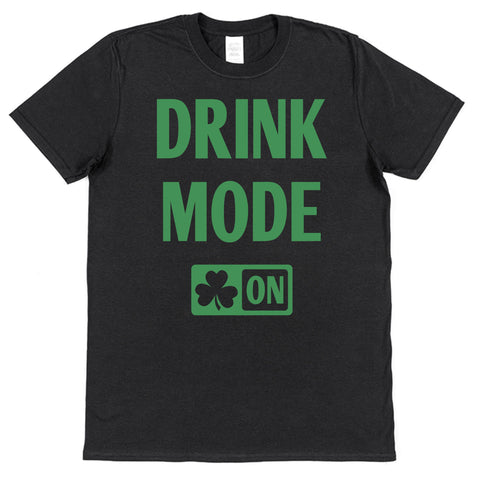 Drink Mode On St Patrick's Day T-Shirt