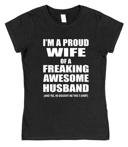 I'm A Proud Wife Of A Freaking Awesome Husband Womens T-Shirt - Click My Clobber