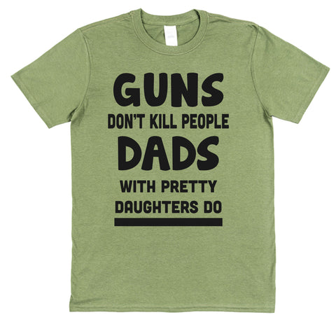 Guns Don't Kill People Dads With Pretty Daughters Do T-Shirt