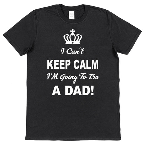 I Can't Keep Calm I'm Going To Be A Dad! T-Shirt For Dad To Be - Click My Clobber
