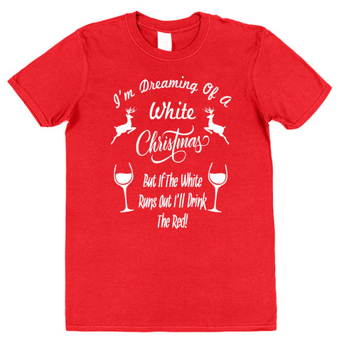 I'm Dreaming Of A White Christmas But If The White Runs Out I'll Drink The Red T-Shirt - Click My Clobber