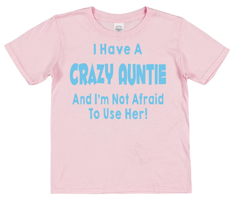 I Have A Crazy Auntie And I'm Not Afraid To Use Her! Kids Cotton T-Shirt - Click My Clobber