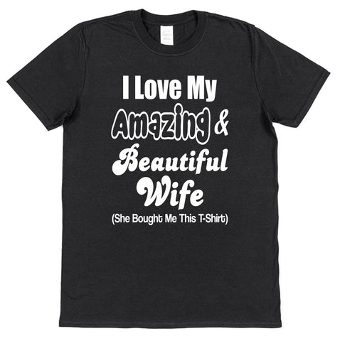 I Love My Amazing & Beautiful Wife T-Shirt - Click My Clobber