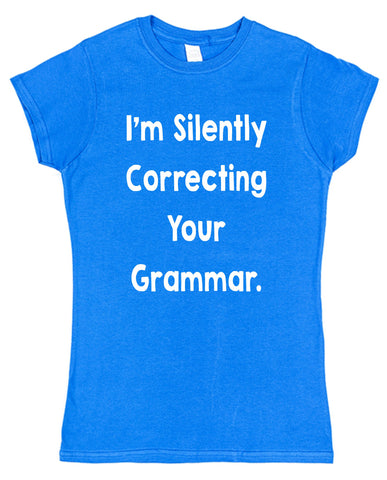 I'm Silently Correcting Your Grammar Womens T-Shirt - Click My Clobber