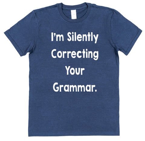I'm Silently Correcting Your Grammar T-Shirt - Click My Clobber