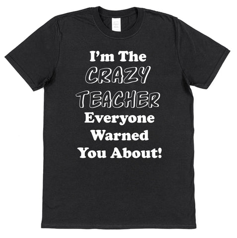 I'm The Carzy Teacher Everyone Warned You About T-Shirt - Click My Clobber