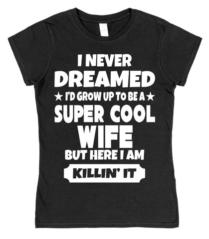 I Never Dreamed I'd Become A Super Cool Wife Womens T-Shirt - Click My Clobber