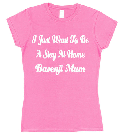 I Just Want To Be A Stay At Home Basenji Mum Womens T-Shirt