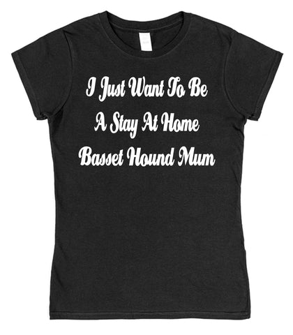 I Just Want To Be A Stay At Home Basset Hound Mum Womens T-Shirt