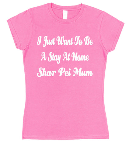 I Just Want To Be A Stay At Home Shar Pei Mum Womens T-Shirt