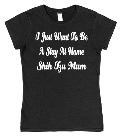I Just Want To Be A Stay At Home Shih Tzu Mum Womens T-Shirt