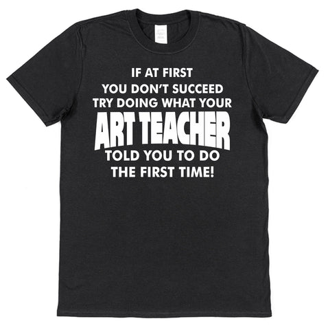 If At First You Don't Succeed (many teaching subjects available) Teacher T-Shirt - Click My Clobber