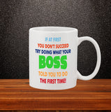 If At First You Don't Suceed Do What Your Boss Told You To Mug - Click My Clobber