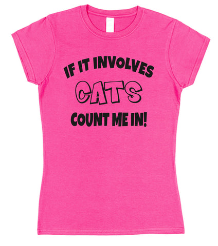 If It Involves Cats Count Me In! Womens T-Shirt