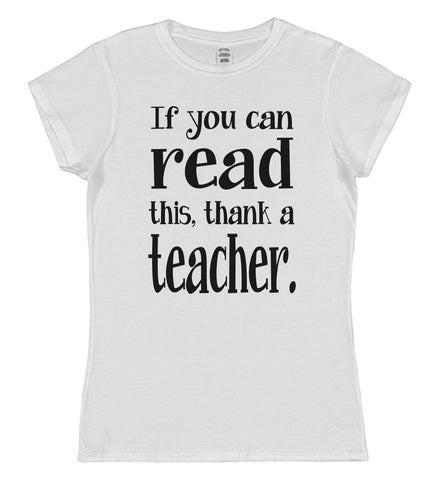 If You Can Read This Thank A Teacher Womens T-Shirt - Click My Clobber
