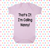 That's It I'm Calling Nanny! Bodysuit - Click My Clobber