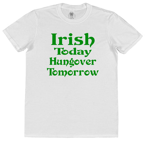 Irish Today Hungover Tomorrow St Patrick's Day T-Shirt (Mens or Ladies) - Click My Clobber
