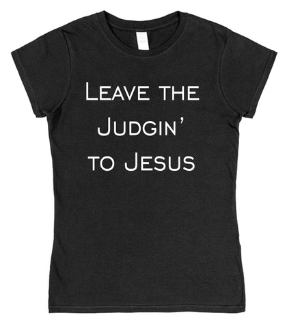 Leave The Judgin' To Jesus Womens T-Shirt