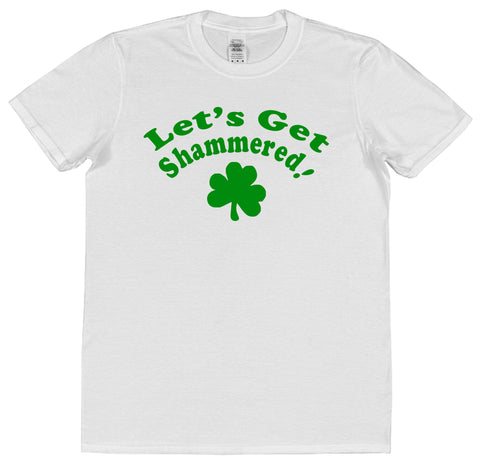 Let's Get Shammered! St Patrick's Day T-Shirt (Mens or Ladies) - Click My Clobber